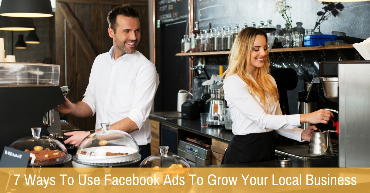 7 Ways To Use Facebook Ads To Grow Your Local Business